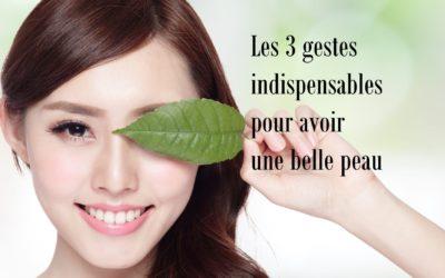 Le 3 gestes indispensables pour avoir une belle peau