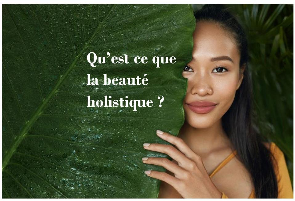 Qu'est ce que la beauté holistique?
