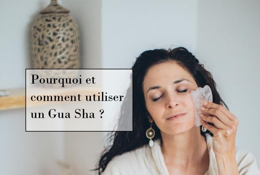 POURQUOI ET COMMENT UTILISER LE GUA SHA ?