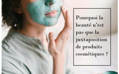 Pourquoi la beauté n'est pas que la juxtaposition de produits cosmétiques ?